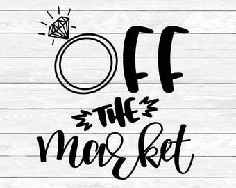 Off the Market, Hand lettered, Engagement Ring, Svg, Dxf, Png, Wedding Svg, Svg files for, Silhouette, Cricut, Shirt, Wedding Clipart, Bride