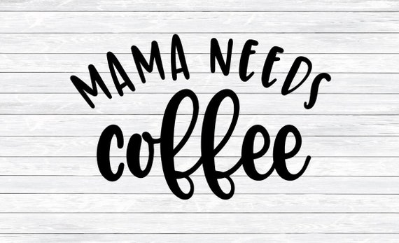 Mama Needs Coffee Mom Svg Coffee Quote Svg Dxf Png Svg Etsy