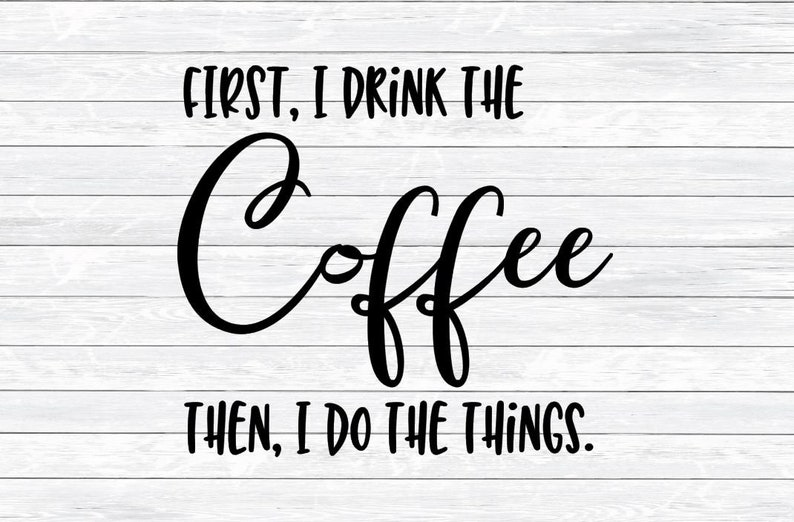 Coffee Svg Quote Svg Kitchen First I Drink The Coffee Mug Etsy
