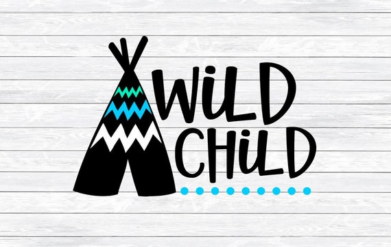 Wild Child Svg Tribal Svg Tee Pee Svg Boho Svg Wild And Etsy