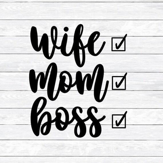Wife Mom Boss Lady Boss Boss Lady Svg Dxf Png Womens Shirt Svg Files For Silhouette Cricut Mom Svg Svg Mama Life Motivational