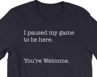 33ab1b2d7c4 Funny Gamer Gift Gamer T-Shirt I Paused My Game To Be