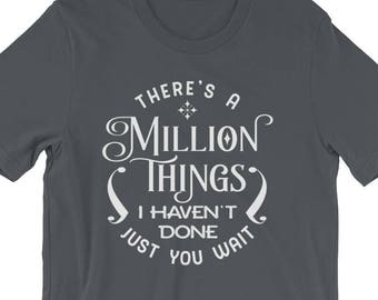 Hamilton Shirt There's a Million Things I Haven't Done Just You Wait Cute T-Shirt For Men and Women Hamilton Gift