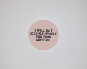 I Will Not Silence Myself For Your Comfort - Vinyl Sticker