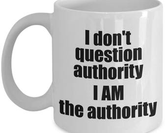 Question Authority Mug - Sarcastic Funny Coffee Tea Cup