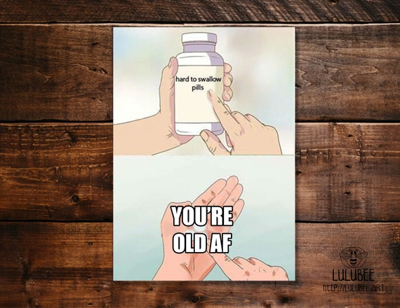 Youre Old Af Printable Funny Meme Birthday Card Etsy