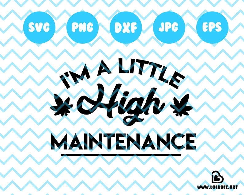I'm a Little High Maintenance SVG, 420 Clip Art, With Cut Files for Cricut  and Silhouette