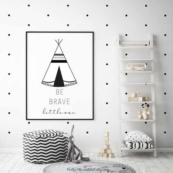 Be Brave Little One Printable Wall Art Tribal Teepee Tent Etsy