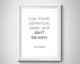 Live, travel, adventure, bless, and don't be sorry, Jack Kerouac, Books Quote, Typographic print,  Writer Quote, Literary poster, #HQQ009