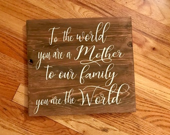 To The World You Are A MotherTo Our Family 11 X 12 Mother Sign Mothers Day Gift Birthday For Mom