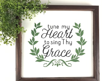 Tune my Heart to sing they grace. Farmhouse sign. Christian wall decor