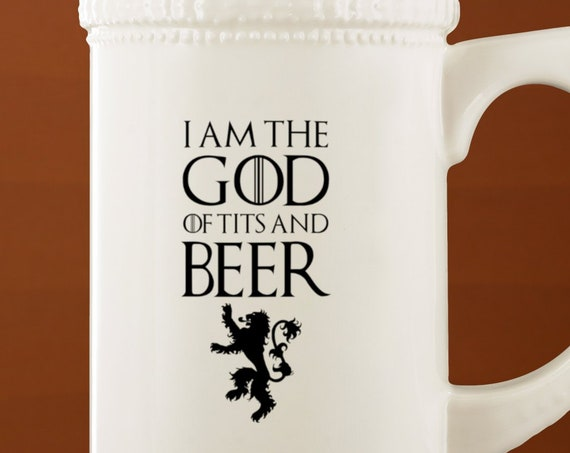 I Am The God of Tits and Beer Stein Game of Thrones Inspired Beer Mug for Men Funny Gift for Men Beer Tankard for Husband Gift for GoT Fan