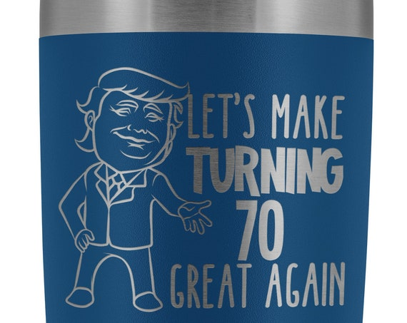 70th Birthday Gift for Dad Trump Tumbler Gift for Mom Funny Birthday Gifts for Men Lets Make Turning 70 Great Again Mug for 70 Years Old