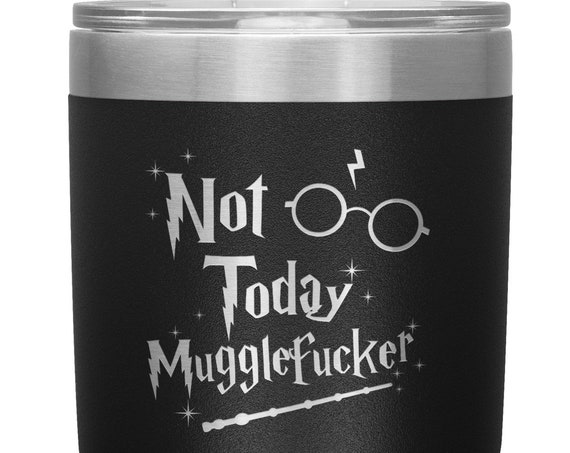 Not Today Mugglefucker 30 Ounce Tumbler Inspired by Harry Potter Fan Parody Gift Large Coffee Mug Hot Cold Cup