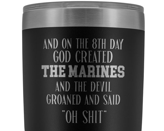 Marine Tumbler Gift for Marine Mug for Mom Gift from Son Gift for Men On The 8th Day Funny Coffee Mug for Marine Veteran Gift
