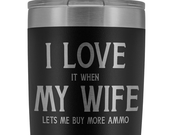 I Love It When My Wife Lets Me Buy More Ammo Tumbler for Husband Gift for Gun Owner Funny Valentines Day Gift