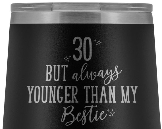 30th Birthday Gift for Best Friend 30 But Always Younger Than My Bestie Wine Tumbler for Soul Sister Thirtieth Birthday Gift for Women