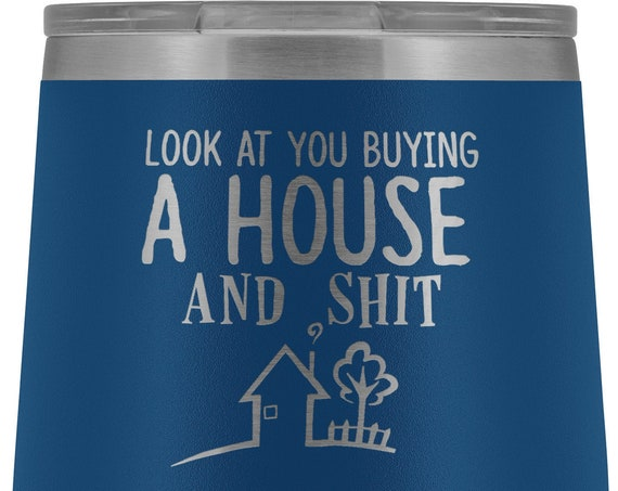 Funny Housewarming Gift Wine Tumbler New Home Gift Look At You Buying A House And Shit Inappropriate Mug First Home Gift House Warming Gift