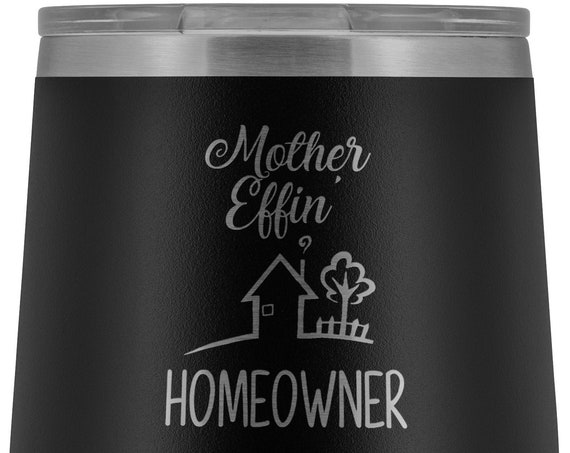 Housewarming Gift New Home Gift for New Home Wine Tumbler Mother Effing Home Owner Gift for Homeowner Gift New Homeowner Gift New Homeowner