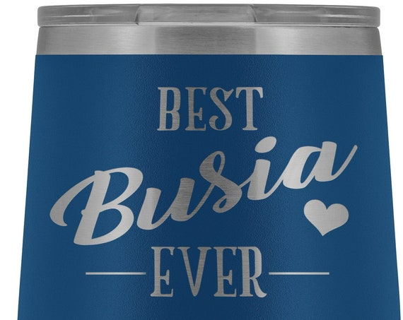 Busia Gift Best Busia Ever Wine Tumbler for Busia Gift for Mothers Day Gift Birthday Gift for Grandma Wine Tumbler for Busia Mug for Women