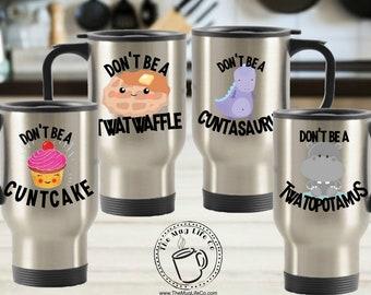 Don't Be a Cuntasaurus Twatwaffle Cuntcake and Twatopotamus Travel Mug Set Gag Gifts for Women Best Friend Birthday Funny Gifts Coffee Mugs