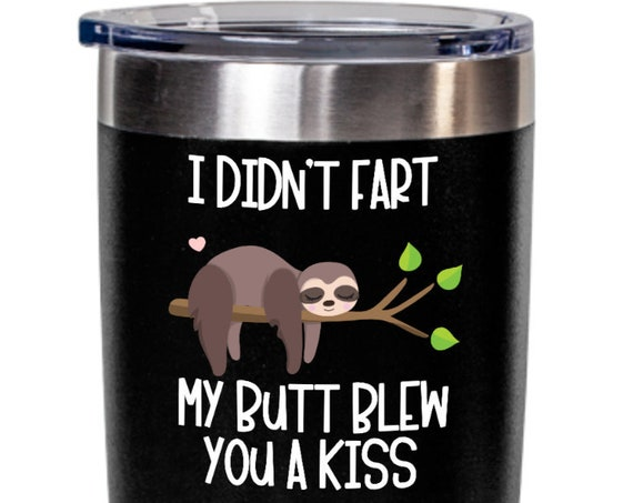 Sloth Tumbler Valentines Day Gift for Wife I Didn't Fart Birthday Gifts for Girlfriend Farting Sloth Mug for Men Gag Gift for Women