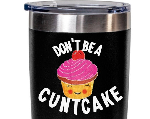 Dont Be a Cuntcake Tumbler Sarcastic Birthday Gift for Best Friend Cute Cunt Cake Cupcake Muffin Cup Funny Coffee Mug Gag Gifts for Women