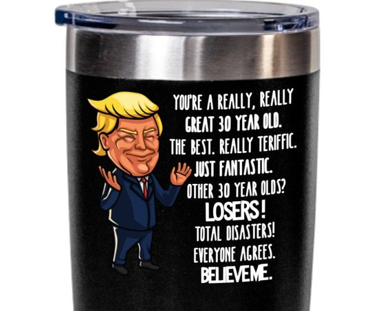 Trump 30th Birthday Gift Trump Tumbler for Him Gift for Her Funny Donald Trump Coffee Mug MAGA You Are a Great Thirty Year Old Gag Gift