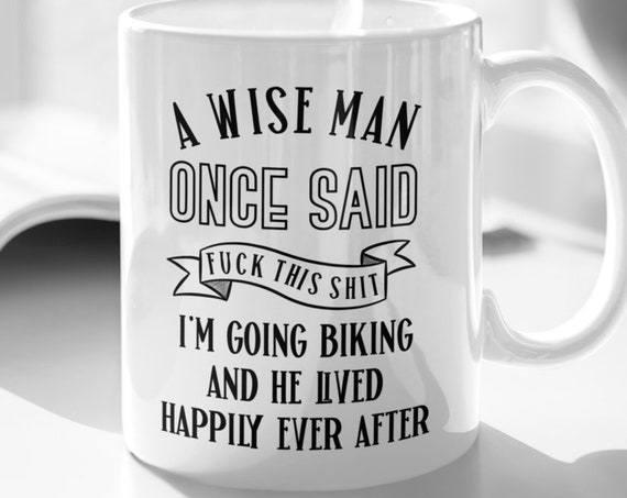 Biking Mug for Mountain Biking Gift for Boyfriend Gift Birthday Gift for Him Bicycle Mug Dad Gift for Bike Lover Mug A Wise Man Once Said