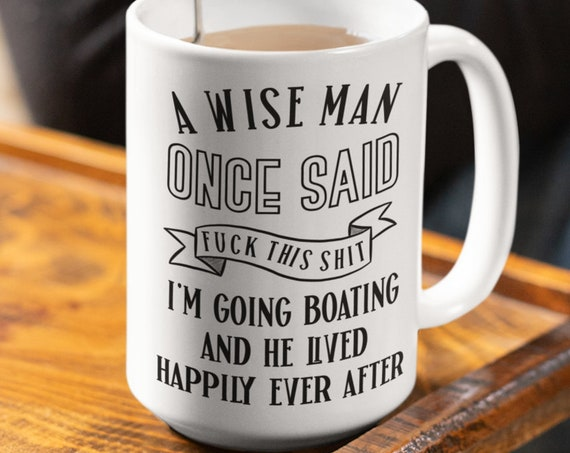 Boat Mug for Dad Birthday Gift from Son Fathers Day Boat Gift for Him Boating Gifts for Men A Wise Man Once Said Funny Mug for Boat Lover