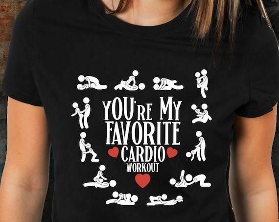 Youre My Favorite Cardio Workout Shirt for Wife Naughty T Shirts Valentines Gift for Girlfriend Anniversary NSFW Sex Tee Shirt for Women