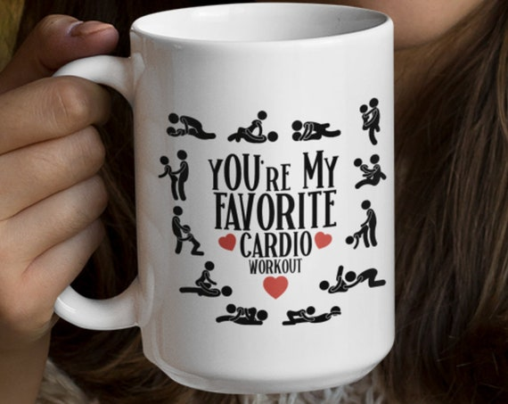 Naughty Valentines Gift for Her Youre My Favorite Cardio Workout Mug for Wife Gift for Girlfriend Anniversary Gift NSFW Sex Mug Fuck Mug