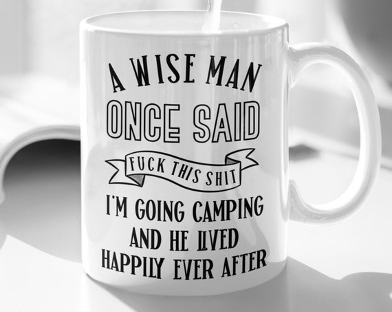 Camping Mug for Dad Retirement Gift for Him Camp Mug Camping Gift for Men Hiking Mountain Adventure Mug for Camper A Wise Man Once Said