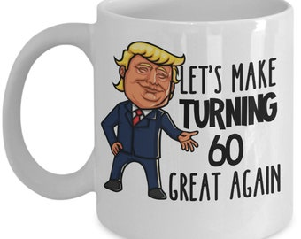 60th Birthday Gift Trump Mug For Him Her Funny Donald Supporter Lets Make Turning 60 Sixty Great Again Gag Men Women