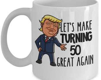 50th Birthday Gift Trump Mug For Him Her Funny Donald Supporter Lets Make Turning 50 Fifty Great Again Gag Men Women