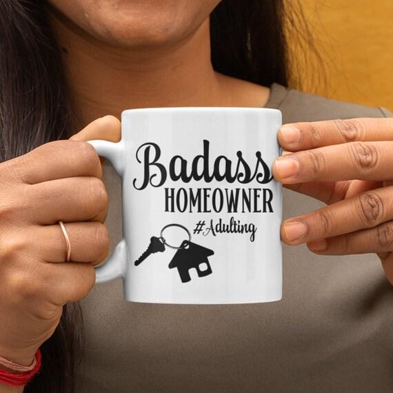 New Home Gift for New Homeowner Mug Housewarming Gift for New Home Owner Badass Homeowner Adulting Moving Gift for Friend New House Gift