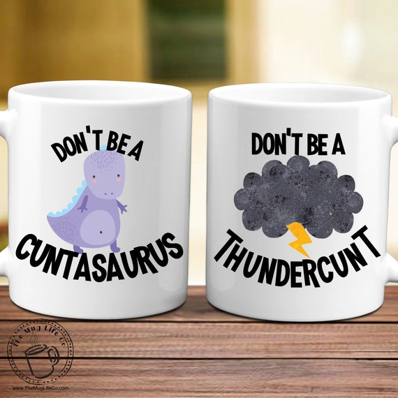 Dont Be A Cuntasaurus or Thundercunt Mug Set Funny Gag Gift for Friend Coworker Gift Cunt Gift Adult Humor Inappropriate Mug with Sayings