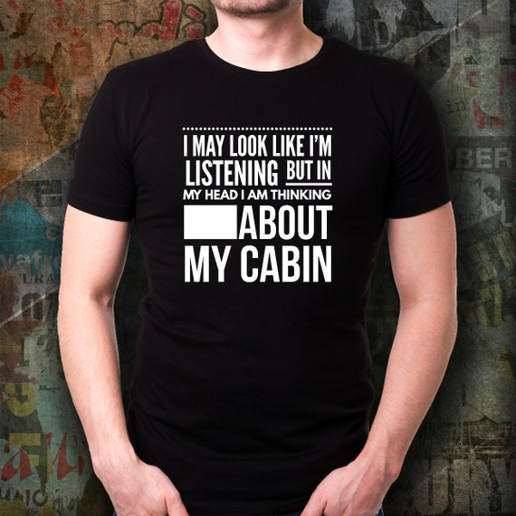 Cabin shirt for cabin owners christmas gift t-shirt for women gag gifts tshirt for men funny unisex tee shirts