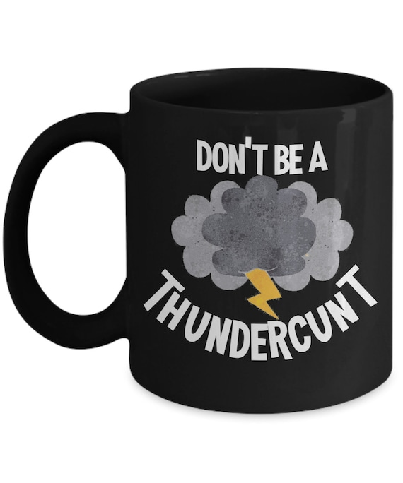 SAME DAY SHIPPING - Dont Be A Thundercunt Mug Funny Mugs For Women Coworker Gift - Last Minute Gift for Christmas