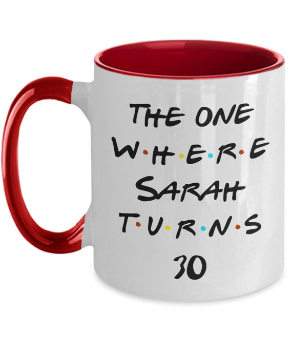 Personalized 30th Birthday Gift for Friend Two Tone Coffee Mug Inspired by Friends Gift for Sister Turning 30 Years Old The One Where Mug