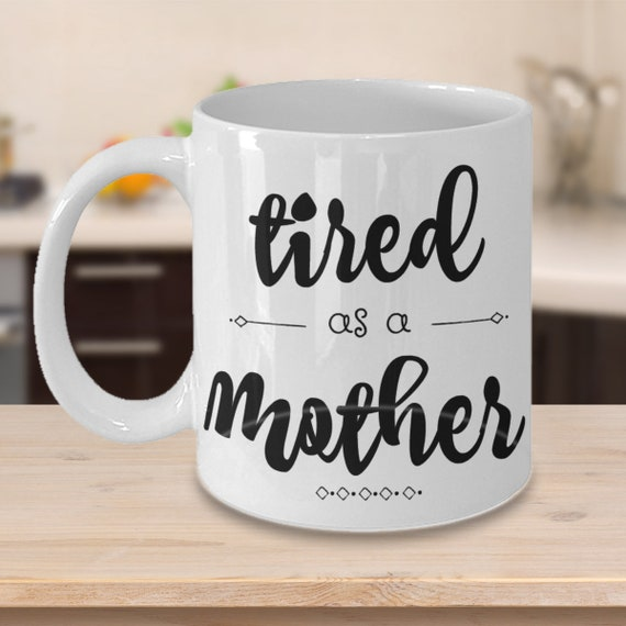 Tired As A Mother Mug Gift For Mom Mother's Day Funny Coffee Cup Black And White Mom Mug Gag Gifts For Women Best Gifts For Her Under 20