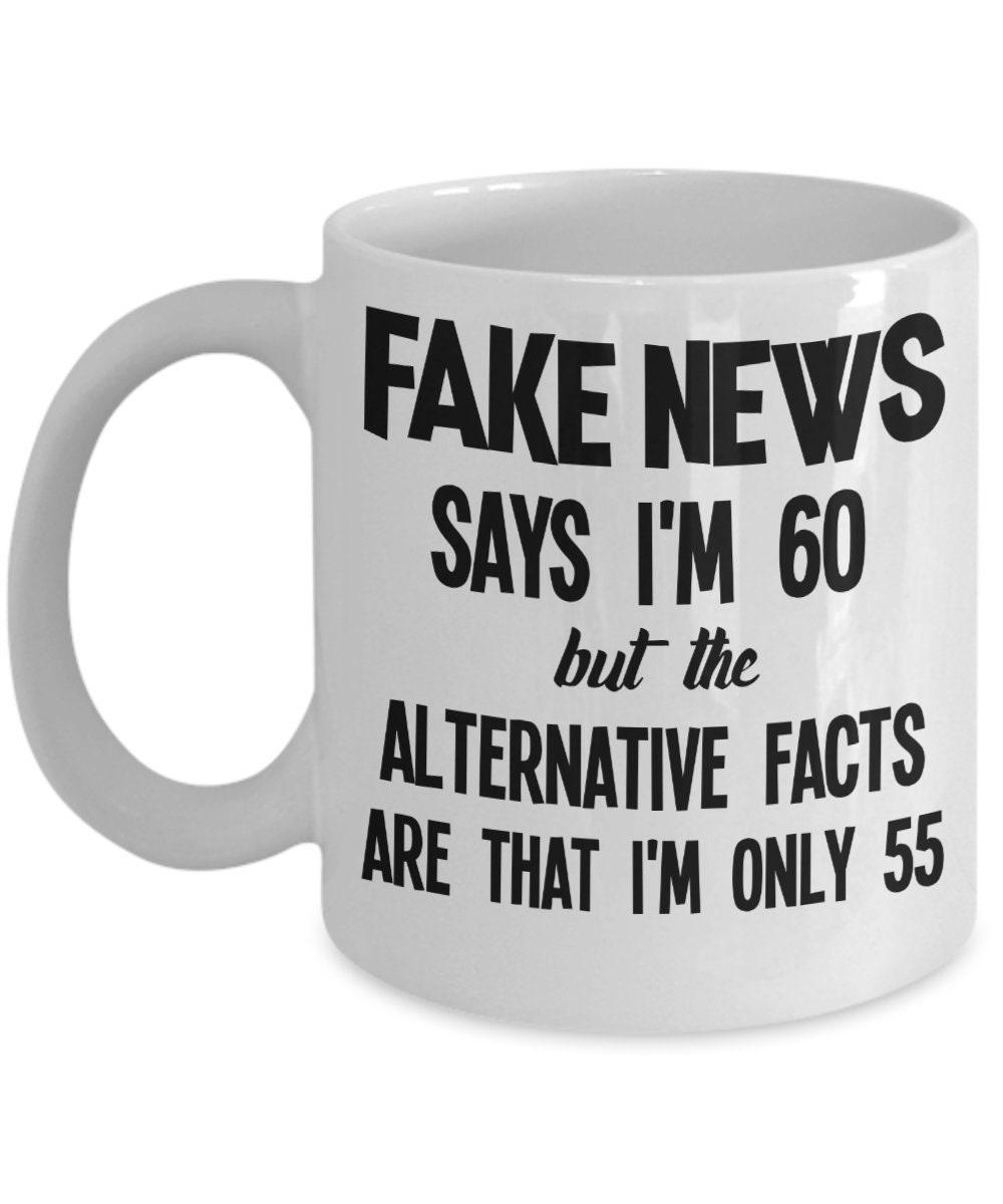 60th Birthday Gift Fake News Alternative Facts Mom For Women Mug Funny Coffee Gag Men Turning 60