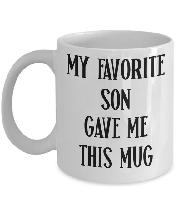 Mom Mug from Son to Father Gift for Dad Mug My Favorite Son Gave Me This Mug Son Gift for Dad or Mom Gift from Son Birthday Gift for Parents