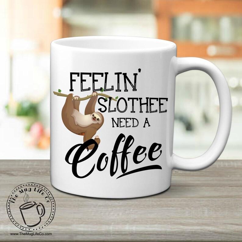 758249e7636 Funny Sloth Mug for Coffee Addict Sloth Gift for Friend Mug image 0 ...