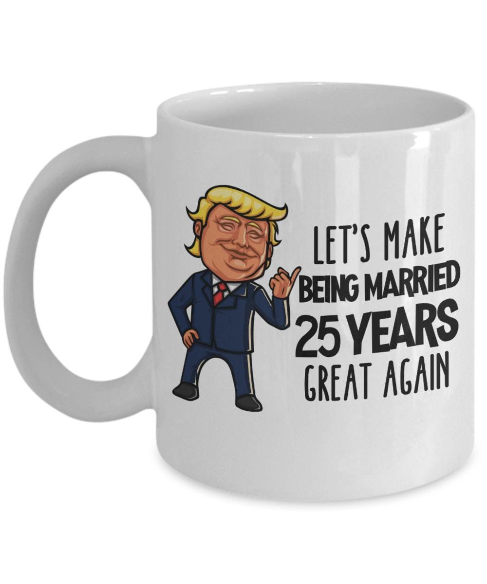 95d22ada Trump 25th Anniversary Gift for Men Funny 25 Year Anniversary Mug Silver  Anniversary Gift Funny Coffee Mug For Wife Gift for Husband Mug