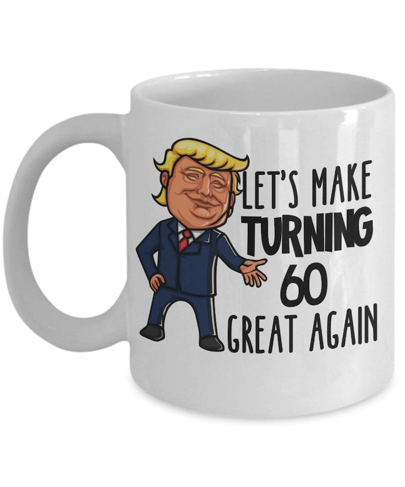 60th Birthday Gift Trump Mug For Him Her Funny Donald