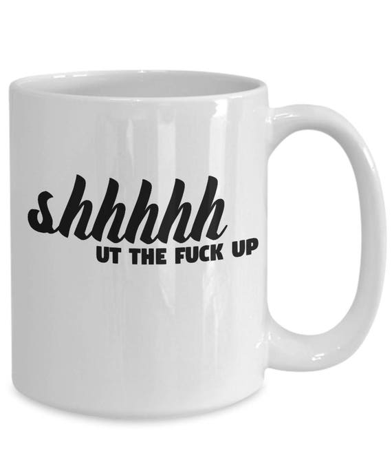 SAME DAY SHIPPING - Explicit Shut the Fuck Up Mug for Men Gifts for Women Mugs - Last Minute Gift For Christmas
