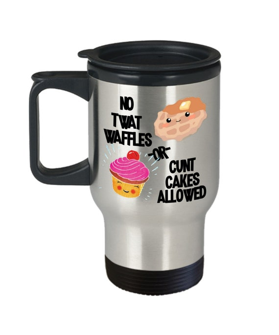 No Twatwaffles or Cuntcakes Allowed Travel Mug for Women Gift for Best Friends Funny Inappropriate Coffee Comment Tea Cup Gag Gifts