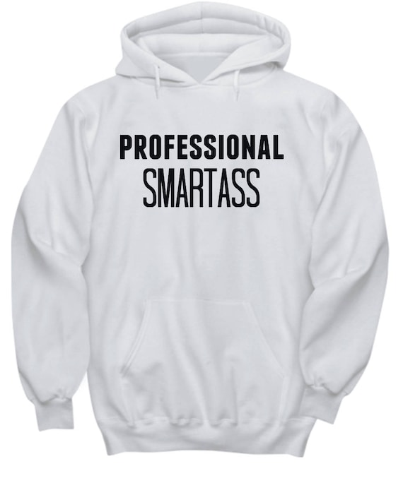 Professional Smartass Hoodie - Related Themed Apparel Best Inappropriate Sarcastic Shirts With Funny Sayings, Hilarious, Unusual, Quirky