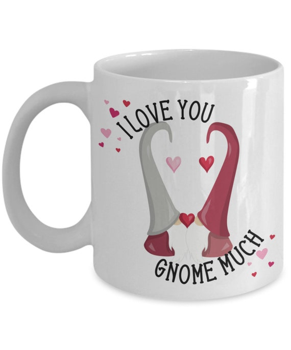 Gnome Mug for Boyfriend Valentines Day Gift for Girlfriend Anniversary Gift for Wife I Love You Cute Mug Valentine Gnome Gift for Husband